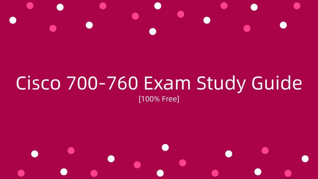 Cisco 700-760 Study Guide
